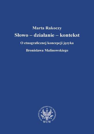Okładka książki/ebooka Słowo - działanie - kontekst. O etnograficznej koncepcji języka Bronisława Malinowskiego