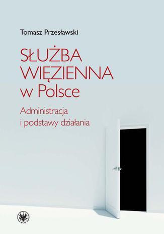 Okładka książki/ebooka Służba Więzienna w Polsce. Administracja i podstawy działania