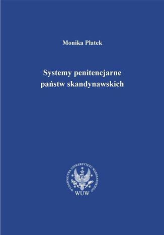 Okładka książki Systemy penitencjarne państw skandynawskich na tle polityki kryminalnej, karnej i penitencjarnej