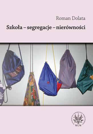 Okładka książki Szkoła - segregacje - nierówności
