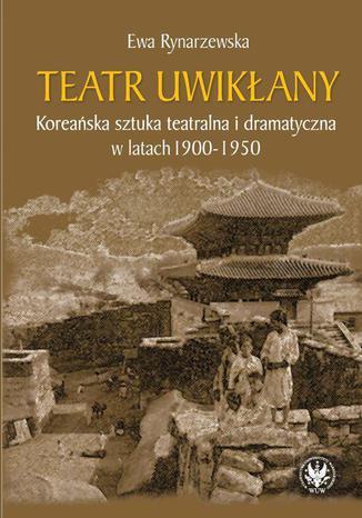 Okładka książki Teatr uwikłany. Koreańska sztuka teatralna i dramatyczna w latach 1900-1950