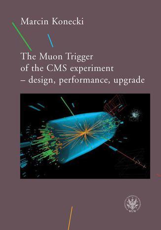 Okładka książki The Muon Trigger of the CMS experiment - design, performance, upgrade
