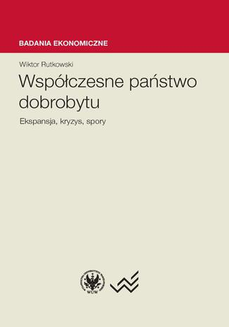 Okładka książki Współczesne państwo dobrobytu. Ekspansja, kryzysy, spory