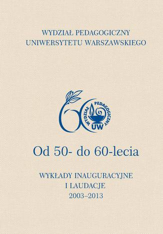 Okładka książki Wydział Pedagogiczny Uniwersytetu Warszawskiego. Od 50- do 60-lecia. Wykłady inauguracyjne i laudacje