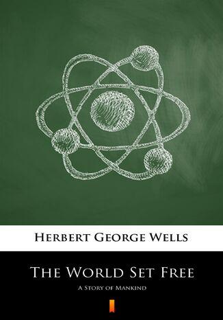 Okładka książki The World Set Free. A Story of Mankind