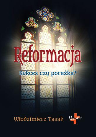 Okładka książki Reformacja. Sukces czy porażka?