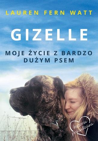 Okładka książki/ebooka Gizelle. Moje życie z bardzo dużym psem