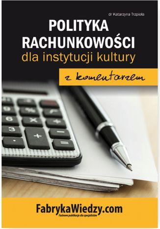 Okładka książki/ebooka Polityka rachunkowości dla instytucji kultury z komentarzem