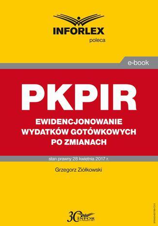 Okładka książki/ebooka PKPIR Ewidencjonowanie wydatków gotówkowych po zmianach