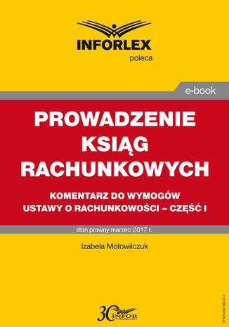 Okładka książki PROWADZENIE KSIĄG RACHUNKOWYCH komentarz do wymogów ustawy o rachunkowości - część I