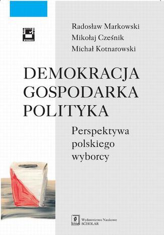 Okładka książki Demokracja gospodarka polityka. Perspektywa polskiego wyborcy