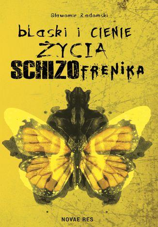Okładka książki/ebooka Blaski i cienie życia schizofrenika