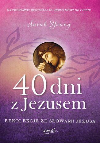 Okładka książki 40 dni z Jezusem. Rekolekcje ze słowami Jezusa
