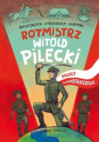 Okładka książki Rotmistrz Witold Pilecki. Polscy superbohaterowie