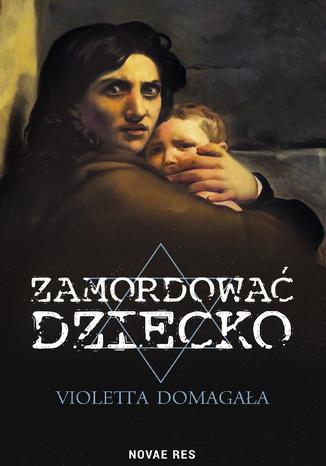 Okładka książki Zamordować dziecko