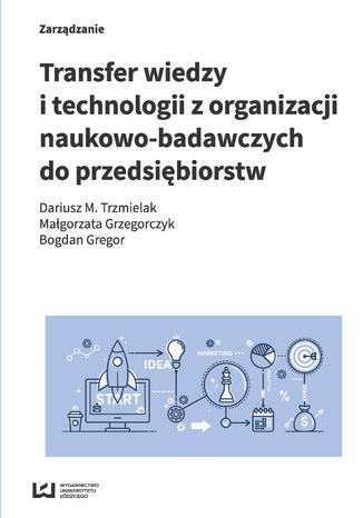 Okładka książki Transfer wiedzy i technologii z organizacji naukowo-badawczych do przedsiębiorstw