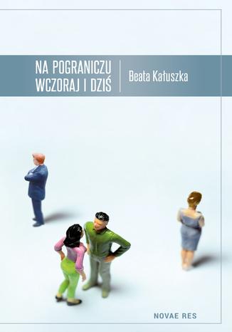 Okładka książki/ebooka Na pograniczu wczoraj i dziś
