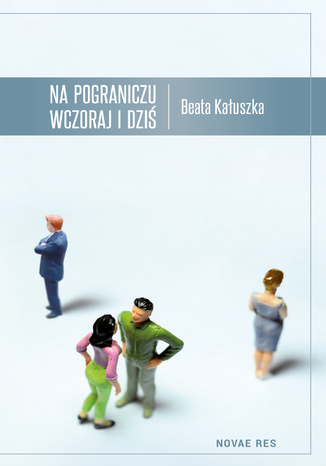 Okładka książki Na pograniczu wczoraj i dziś