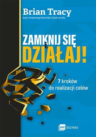 Okładka książki Zamknij się i działaj! 7 kroków do realizacji celów