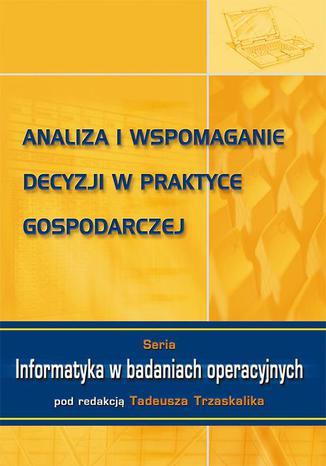 Okładka książki/ebooka Analiza i wspomaganie decyzji w praktyce gospodarczej