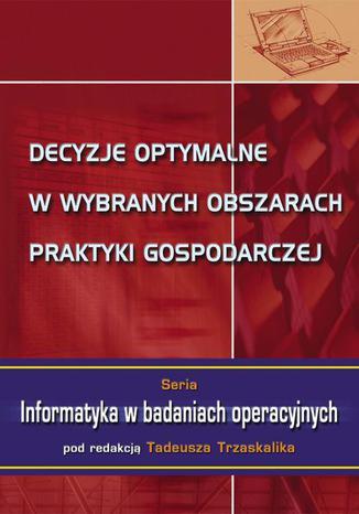 Okładka książki/ebooka Decyzje optymalne w wybranych obszarach praktyki gospodarczej