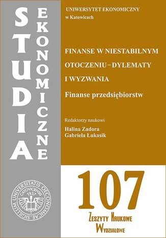 Okładka książki/ebooka Finanse w niestabilnym otoczeniu - dylematy i wyzwania. Finanse przedsiębiorstw. SE 107
