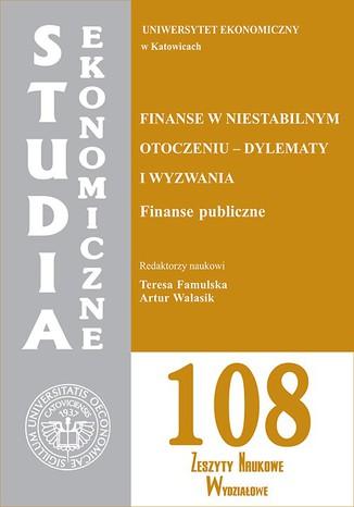 Okładka książki/ebooka Finanse w niestabilnym otoczeniu - dylematy i wyzwania. Finanse publiczne. SE 108