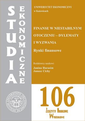 Okładka książki Finanse w niestabilnym otoczeniu - dylematy i wyzwania. Rynki finansowe. SE 106