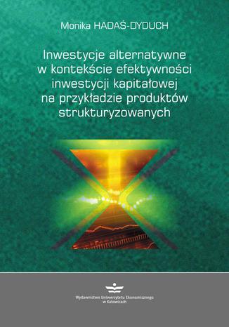 Okładka książki Inwestycje alternatywne w kontekście efektywności inwestycji kapitałowej na przykładzie produktów strukturyzowanych