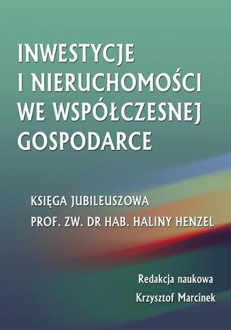 Okładka książki Inwestycje i nieruchomości we współczesnej gospodarce. Księga jubileuszowa prof. zw. dr hab. Haliny Henzel