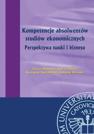 Okładka książki Kompetencje absolwentów studiów ekonomicznych. Perspektywa nauki i biznesu