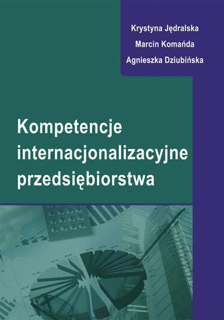 Okładka książki/ebooka Kompetencje internacjonalizacyjne przedsiębiorstwa