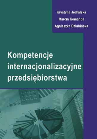 Okładka książki Kompetencje internacjonalizacyjne przedsiębiorstwa
