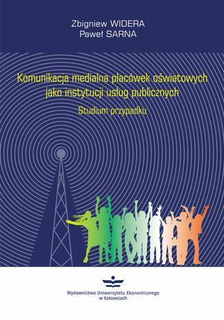 Okładka książki Komunikacja medialna placówek oświatowych jako instytucji usług publicznych. Studium przypadku
