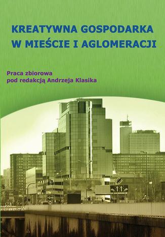 Okładka książki/ebooka Kreatywna gospodarka w mieście i aglomeracji