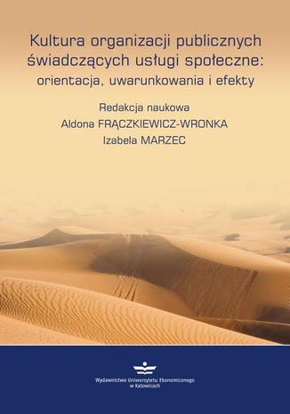 Okładka książki Kultura organizacji publicznych świadczących usługi społeczne: orientacje, uwarunkowania, efekty