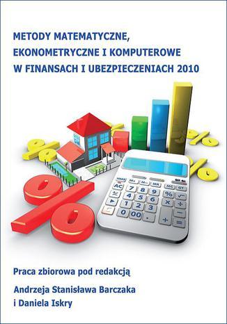 Okładka książki Metody matematyczne, ekonometryczne i komputerowe w finansach i ubezpieczeniach - 2010