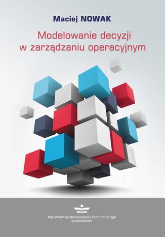 Okładka książki Modelowanie decyzji w zarządzaniu operacyjnym