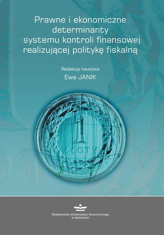 Okładka książki/ebooka Prawne i ekonomiczne determinanty systemu kontroli finansowej realizującej politykę fiskalną