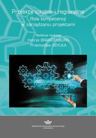 Okładka książki Projekty lokalne i regionalne. Rola kompetencji w zarządzaniu projektami