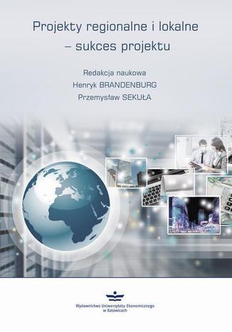 Okładka książki Projekty regionalne i lokalne - sukces projektu