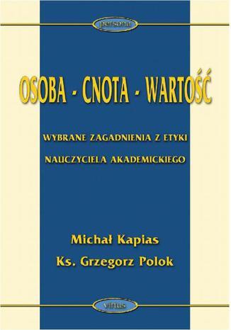 Okładka książki/ebooka Osoba - cnota - wartość. Wybrane zagadnienia z etyki nauczyciela akademickiego