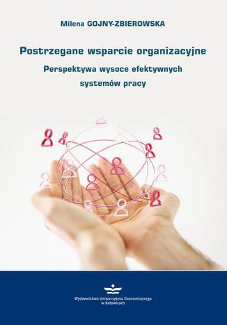 Okładka książki Postrzegane wsparcie organizacyjne. Perspektywa wysoce efektywnych systemów pracy