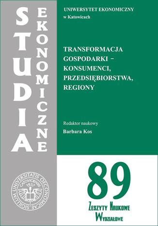 Okładka książki Transformacja gospodarki - konsumenci, przedsiębiorstwa, regiony. SE 89