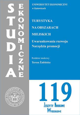 Okładka książki/ebooka Turystyka na obszarach miejskich. Uwarunkowania rozwoju. Narzędzia promocji. SE 119