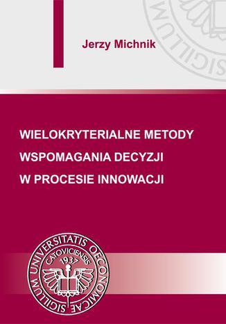 Okładka książki Wielokryterialne metody wspomagania decyzji w procesie innowacji