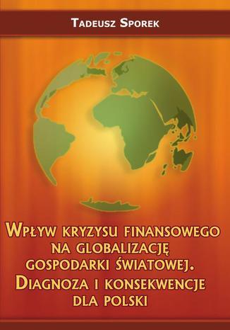 Okładka książki Wpływ kryzysu finansowego na globalizację gospodarki światowej. Diagnoza i konsekwencje dla Polski
