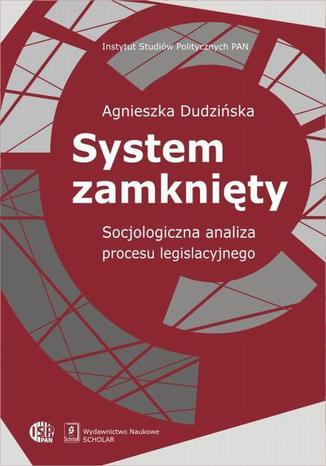Okładka książki System zamknięty. Socjologiczna analiza procesu legislacyjnego