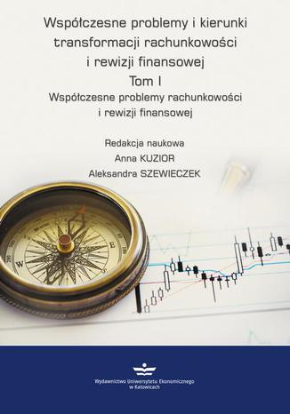 Okładka książki Współczesne problemy i kierunki transformacji rachunkowości i rewizji finansowej. Tom 1. Współczesne problemy rachunkowości i rewizji finansowej