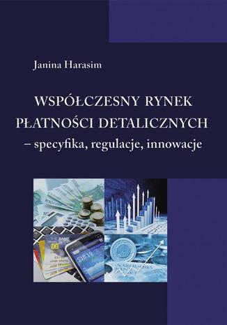 Okładka książki Współczesny rynek płatności detalicznych - specyfika, regulacje, innowacje